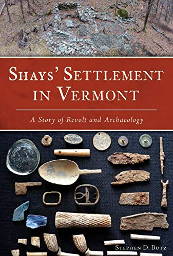 Shays' Settlement in Vermont: A Story of Revolt and Archaeology