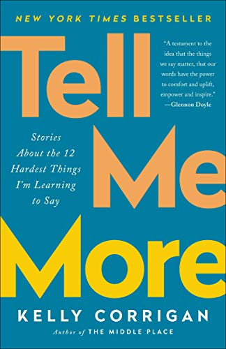 Tell Me More: Stories About the 12 Hardest Things I'm Learning to Say